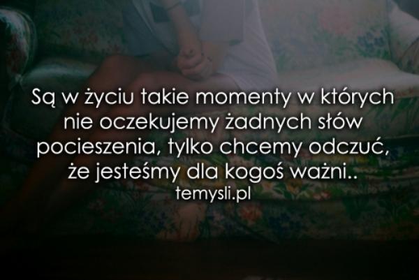 Są w życiu takie momenty w których..