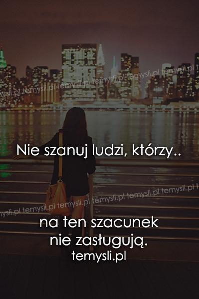 Nie szanuj ludzi, którzy..