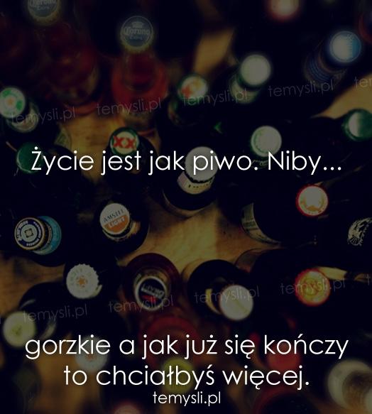 Życie jest jak piwo. Niby...