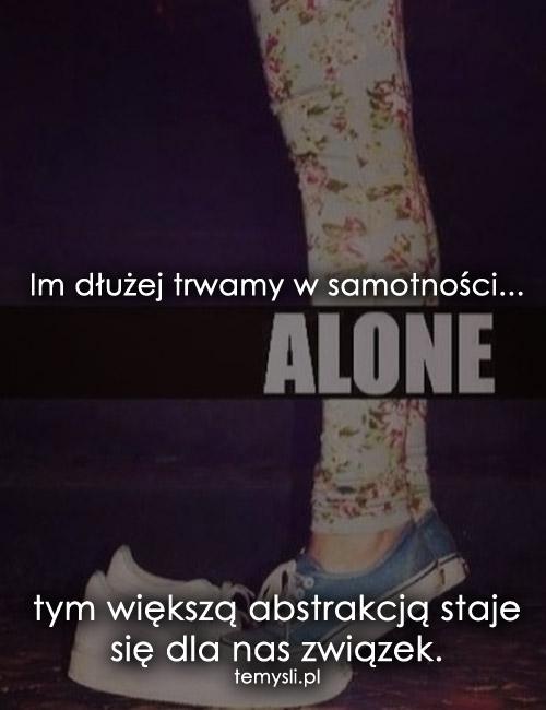 Im dłużej trwamy w samotności...
