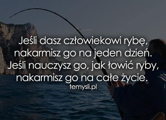 Jeśli dasz człowiekowi rybę, nakarmisz go...