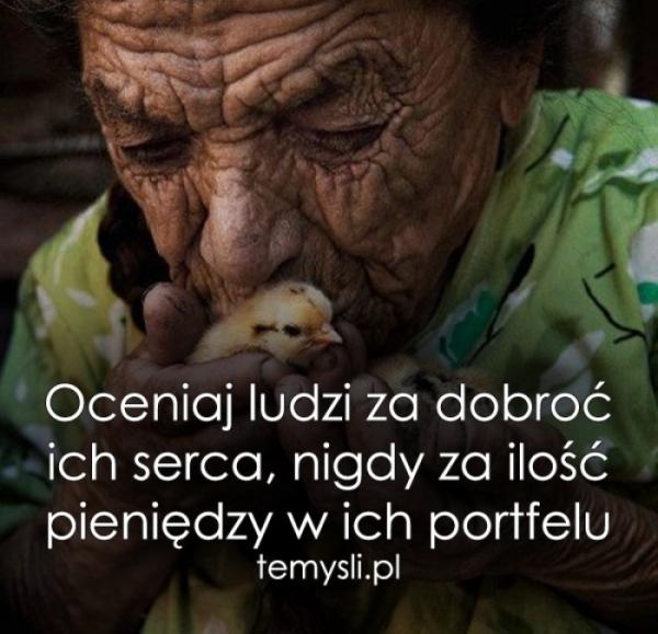 Oceniaj ludzi za dobroć ich serca..