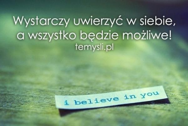 Wystarczy uwierzyć w siebie..