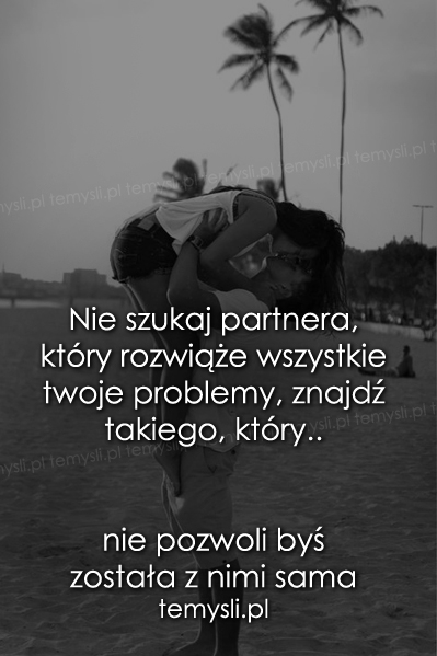 Nie szukaj partnera, który rozwiąże..