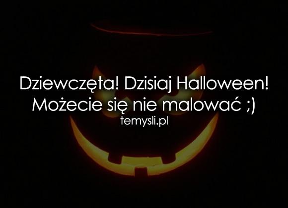 Dziewczęta! Dzisiaj Halloween! Możecie się...