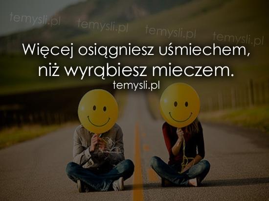 Więcej osiągniesz uśmiechem, niż