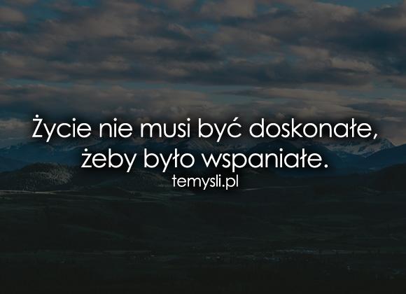 Życie nie musi być doskonałe, żeby...