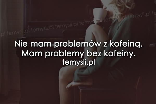 Nie mam problemów z kofeiną.