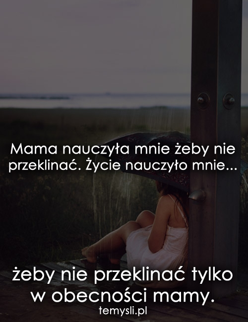 Mama nauczyła mnie żeby nie przeklinać. Życie