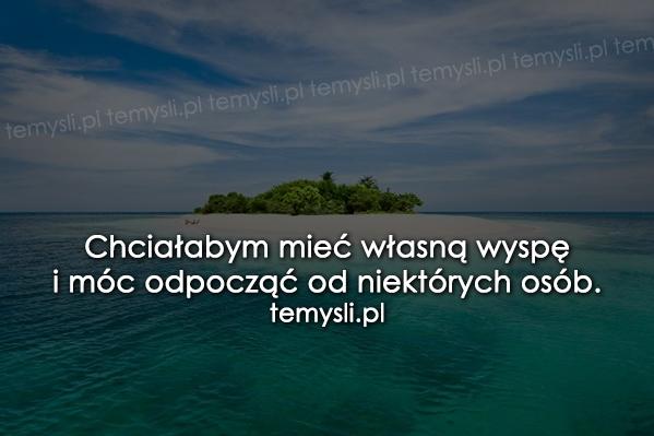 Chciałabym mieć własną wyspę...