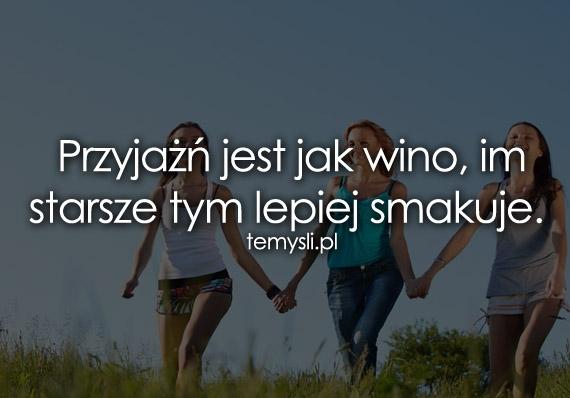 Przyjażń jest jak wino...