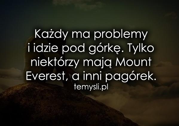 Każdy ma problemy i idzie pod górkę...