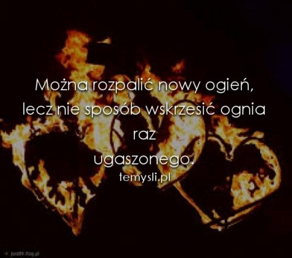 Można rozpalić nowy ogień...