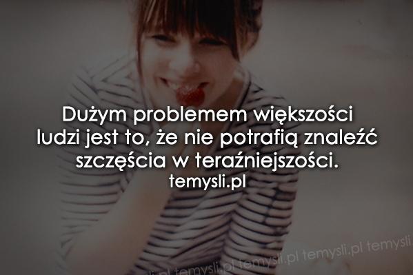Dużym problemem większości ludzi...