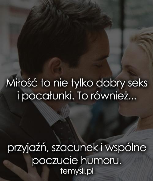 Miłość to nie tylko dobry seks i pocałunki...