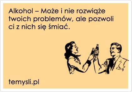 Alkohol może i nie rozwiąże twoich problemów