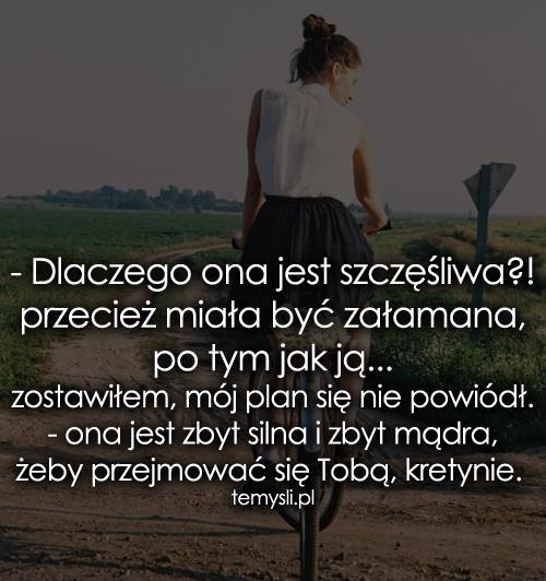 - Dlaczego ona jest szczęśliwa?! przecież...