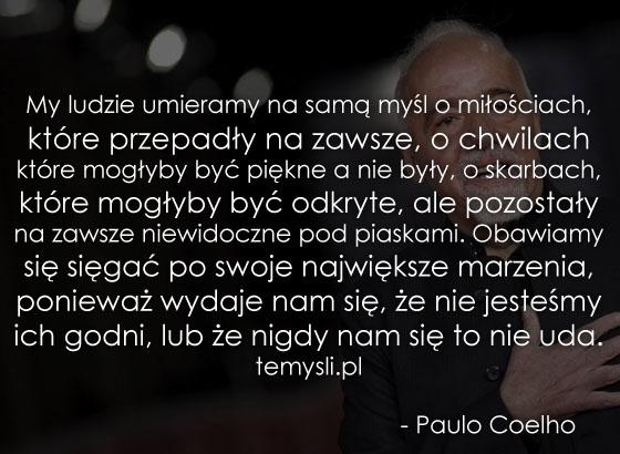 My ludzie umieramy na samą... - Paulo Coelho