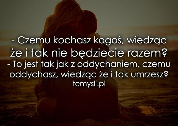 Czemu kochasz kogoś, wiedząc że i tak nie...