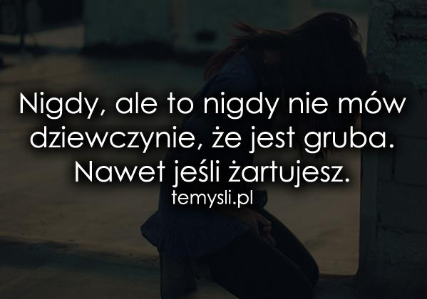 Nigdy, ale to nigdy nie mów dziewczynie, że..