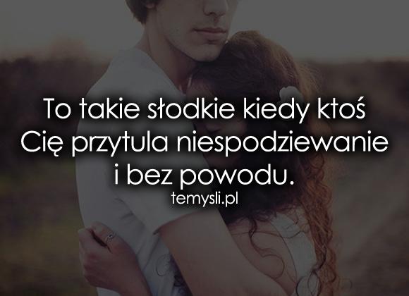 To takie słodkie kiedy ktoś Cię przytula...