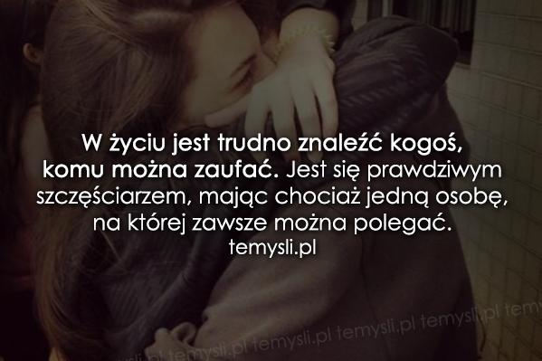 W życiu jest trudno znaleźć kogoś...