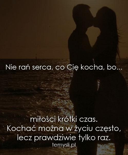 Nie rań serca, co Cię kocha, bo...