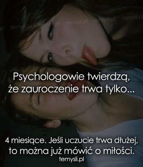 Psychologowie twierdzą, że zauroczenie...