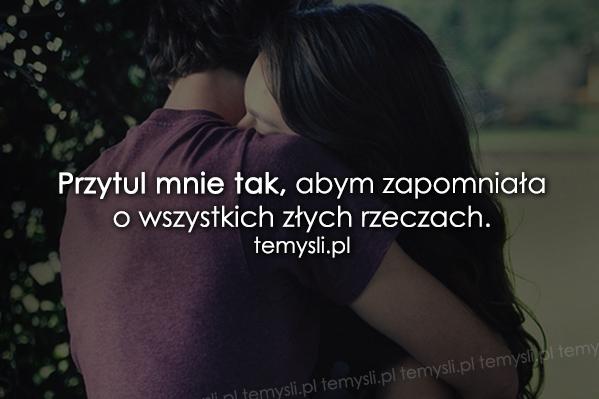 Przytul mnie tak, abym zapomniała...