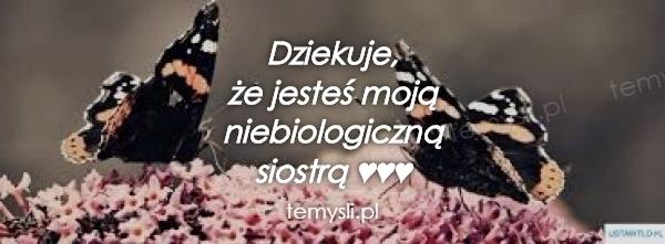 Dziekuje, że jesteś moją  niebiologiczną siostrą ♥♥♥