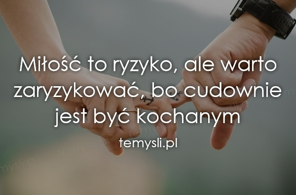 Miłość to ryzyko, ale warto zaryzykować...