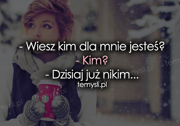 Wiesz kim dla mnie jesteś?