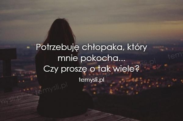 Potrzebuję chłopaka, który mnie pokocha...