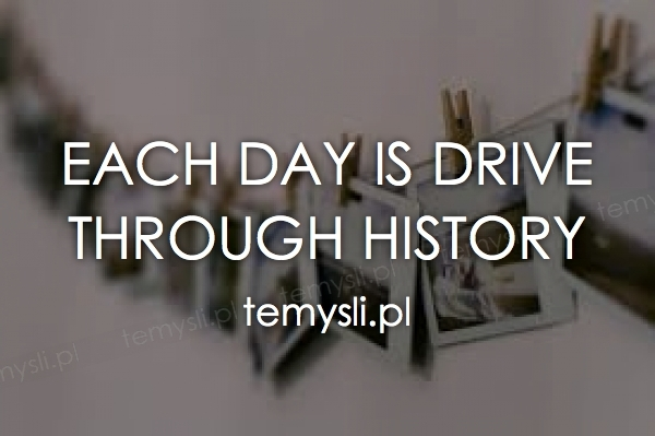 Each day is drive through history