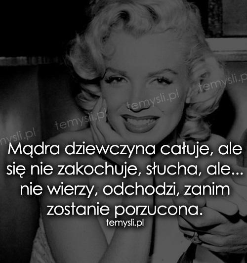 Mądra dziewczyna całuje, ale się nie zakochuje, słucha, ale...
