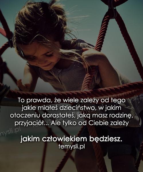 To prawda, że wiele zależy od tego jakie miałeś dzieciństwo...