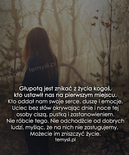 Głupotą jest znikać z życia kogoś, kto...