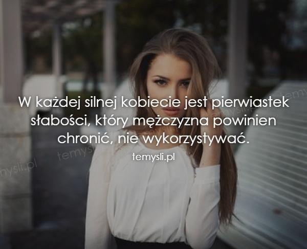 W każdej silnej kobiecie jest pierwiastek słabości...