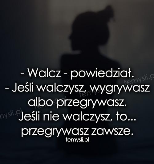 Walcz - powiedział...