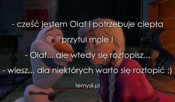 - cześć jestem Olaf i potrzebuje ciepła przytul mnie ! - Ola