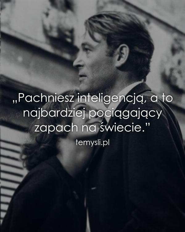 Pachniesz inteligencją...