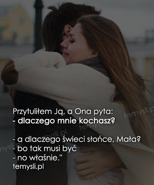 Przytuliłem Ją, a Ona pyta...
