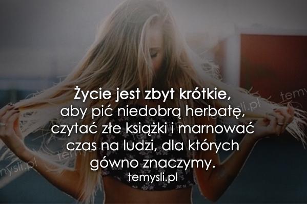 Życie jest zbyt krótkie, aby...