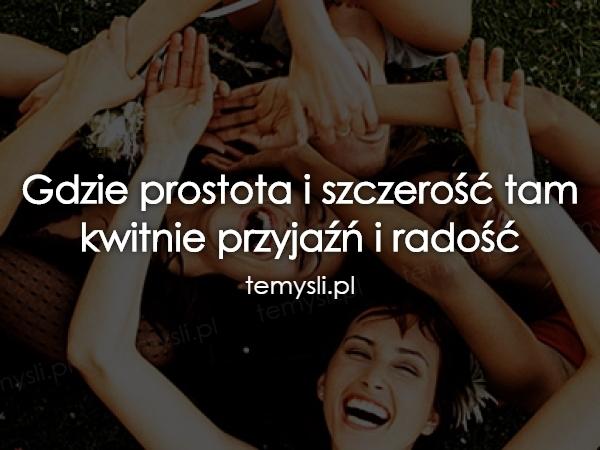 Gdzie prostota i szczerość tam kwitnie przyjaźń i radość