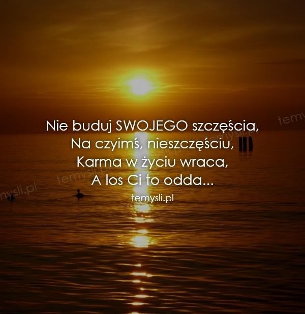 Nie buduj SWOJEGO szczęścia, Na czyimś, nieszczęściu, Karma