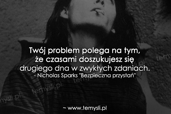 Twój problem polega na tym, że czasami...