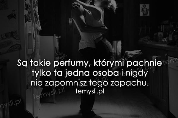 Są takie perfumy, którymi pachnie tylko ta jedna osoba...