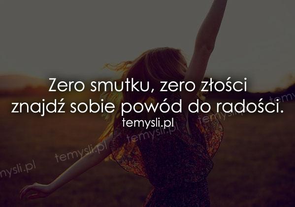 Zero smutku, zero złości...