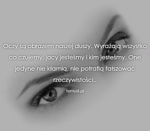 Oczy są obrazem naszej duszy. Wyrażają wszystko co czujemy,