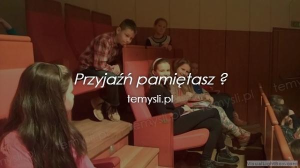 Przyjaźń pamiętasz ?